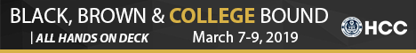 HCC Black, Brown & College Bound 13th Annual Summit: All Hands on Deck - March 7-9,2019 (Banner Ad)